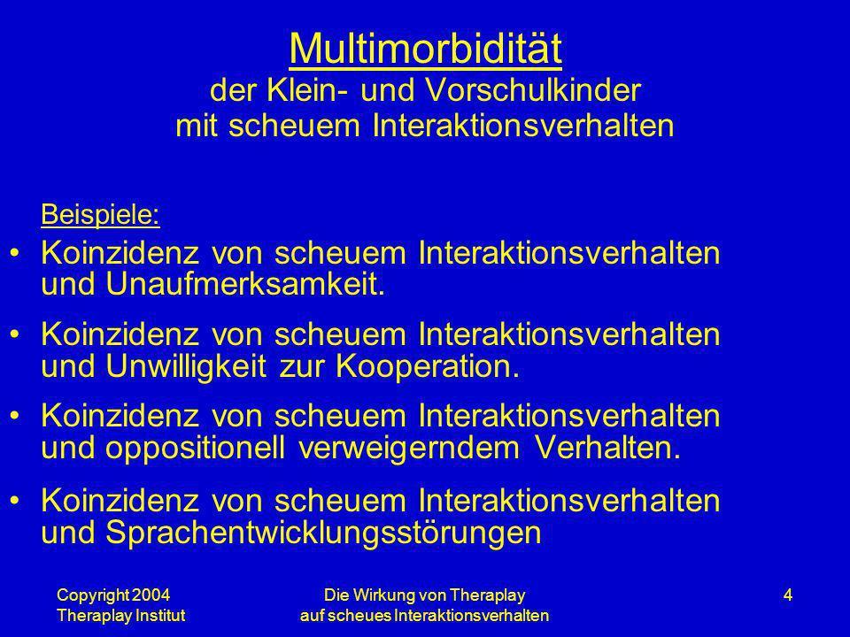 Copyright 2004 Theraplay Institut Die Wirkung von Theraplay auf scheues Interaktionsverhalten 4 Multimorbidität der Klein- und Vorschulkinder mit sche