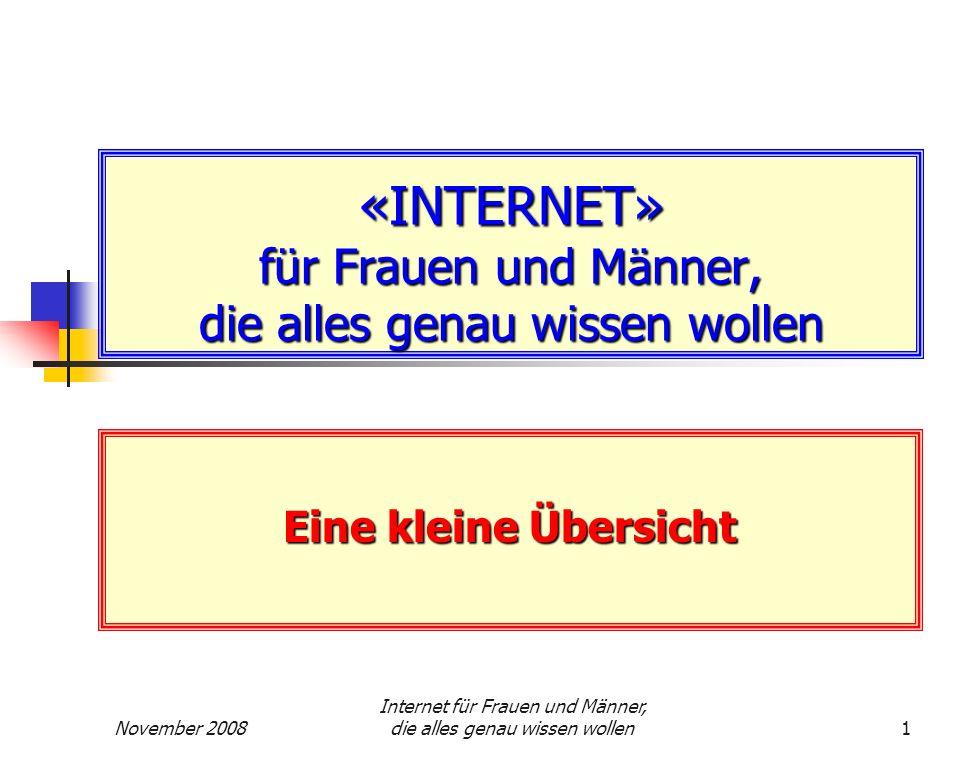 November 2008 Internet für Frauen und Männer, die alles genau wissen wollen1 «INTERNET» für Frauen und Männer, die alles genau wissen wollen Eine klei