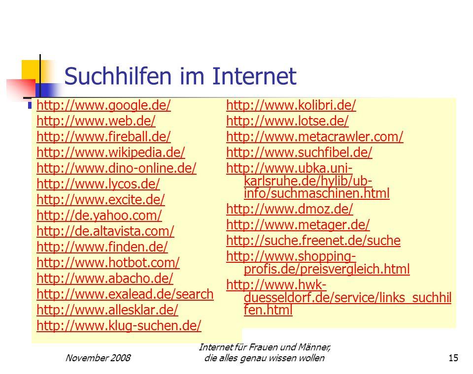 November 2008 Internet für Frauen und Männer, die alles genau wissen wollen15 Suchhilfen im Internet http://www.google.de/ http://www.web.de/ http://w