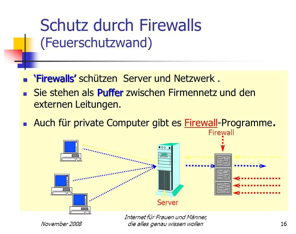 November 2008 Internet für Frauen und Männer, die alles genau wissen wollen16 Schutz durch Firewalls (Feuerschutzwand) Firewalls Firewalls schützen Se