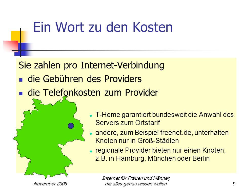 November 2008 Internet für Frauen und Männer, die alles genau wissen wollen9 Ein Wort zu den Kosten Sie zahlen pro Internet-Verbindung die Gebühren de