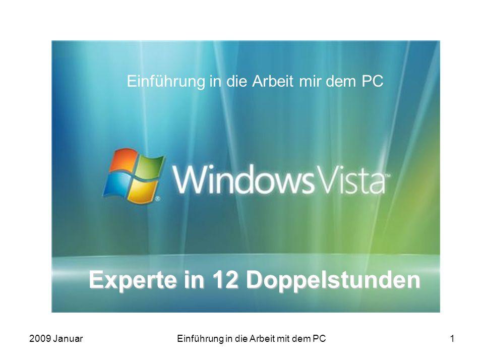 2009 JanuarEinführung in die Arbeit mit dem PC2 Das neue Begrüßungsfenster von Vista: Große, freundlich Symbole begrüßen den neuen Nutzer und führen ihn schnell zu den wichtigsten Funktionen.
