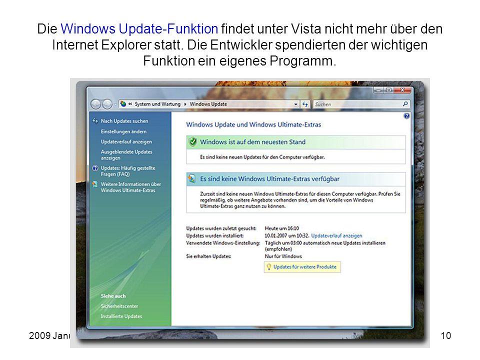 2009 JanuarEinführung in die Arbeit mit dem PC10 Die Windows Update-Funktion findet unter Vista nicht mehr über den Internet Explorer statt. Die Entwi