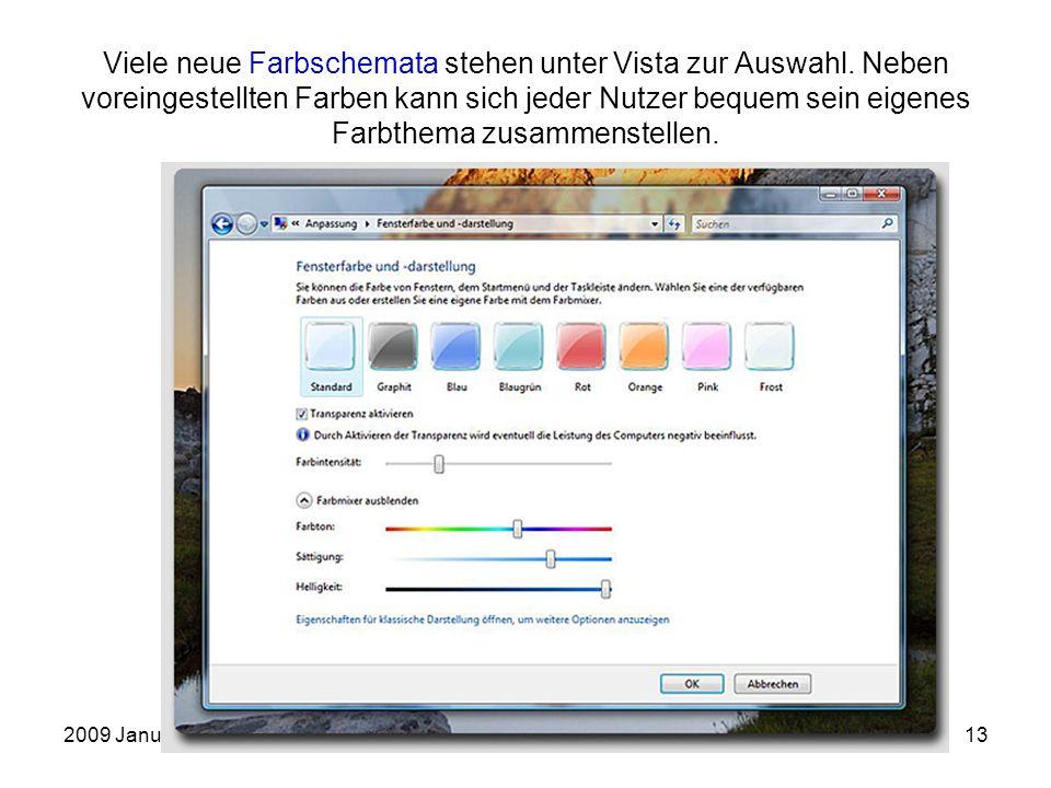 2009 JanuarEinführung in die Arbeit mit dem PC13 Viele neue Farbschemata stehen unter Vista zur Auswahl. Neben voreingestellten Farben kann sich jeder