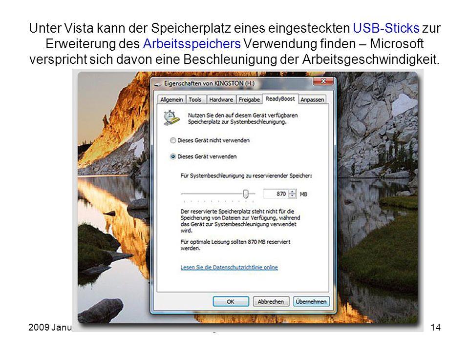 2009 JanuarEinführung in die Arbeit mit dem PC14 Unter Vista kann der Speicherplatz eines eingesteckten USB-Sticks zur Erweiterung des Arbeitsspeichers Verwendung finden – Microsoft verspricht sich davon eine Beschleunigung der Arbeitsgeschwindigkeit.