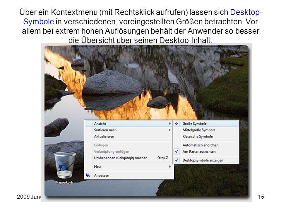 2009 JanuarEinführung in die Arbeit mit dem PC15 Über ein Kontextmenü (mit Rechtsklick aufrufen) lassen sich Desktop- Symbole in verschiedenen, vorein