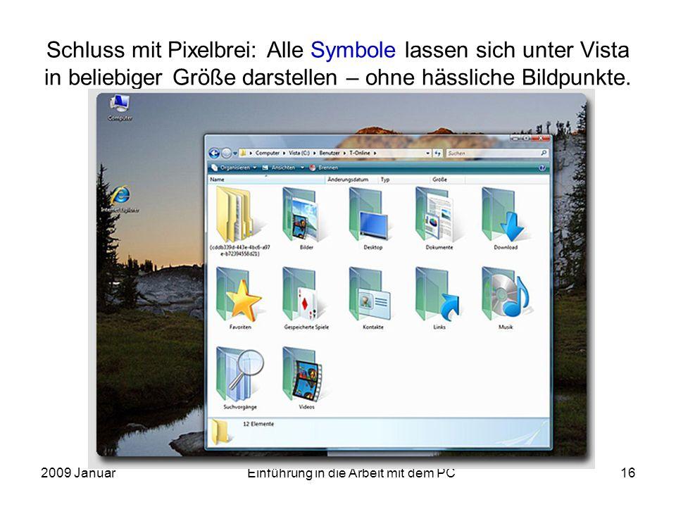 2009 JanuarEinführung in die Arbeit mit dem PC16 Schluss mit Pixelbrei: Alle Symbole lassen sich unter Vista in beliebiger Größe darstellen – ohne häs