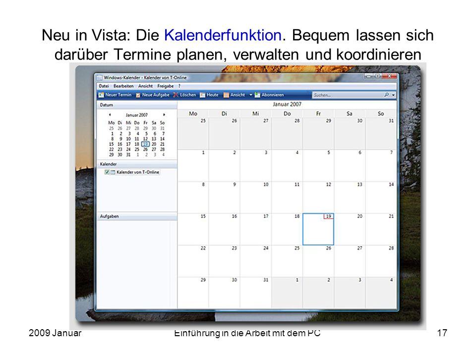 2009 JanuarEinführung in die Arbeit mit dem PC17 Neu in Vista: Die Kalenderfunktion. Bequem lassen sich darüber Termine planen, verwalten und koordini