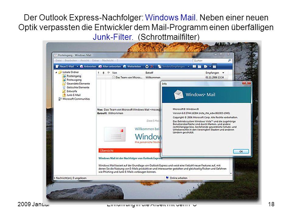 2009 JanuarEinführung in die Arbeit mit dem PC18 Der Outlook Express-Nachfolger: Windows Mail. Neben einer neuen Optik verpassten die Entwickler dem M