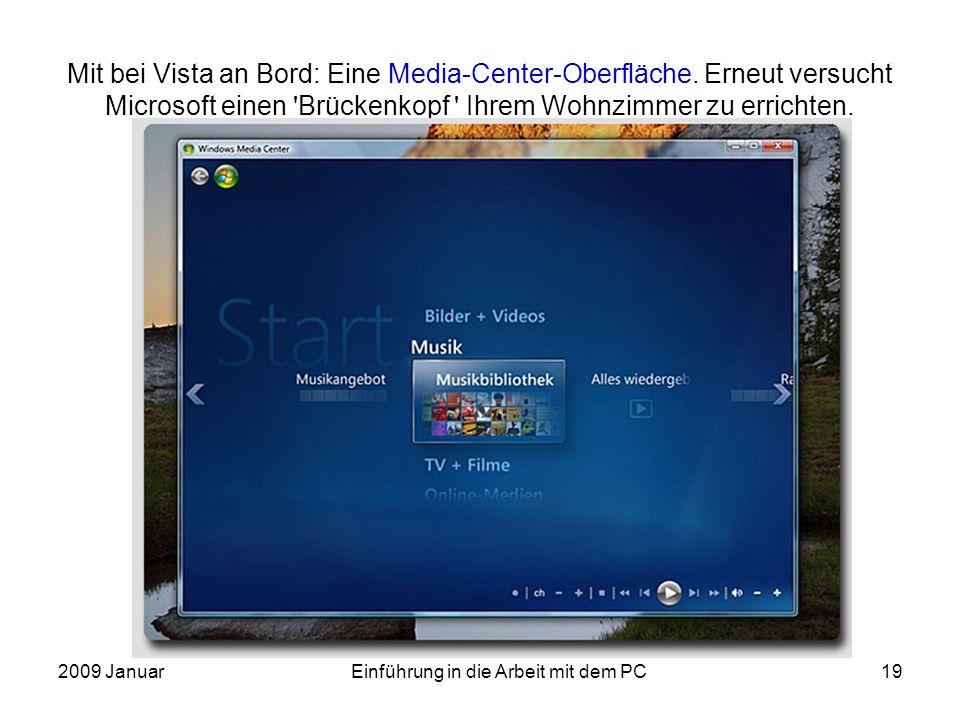 2009 JanuarEinführung in die Arbeit mit dem PC19 Mit bei Vista an Bord: Eine Media-Center-Oberfläche. Erneut versucht Microsoft einen ' Brückenkopf '