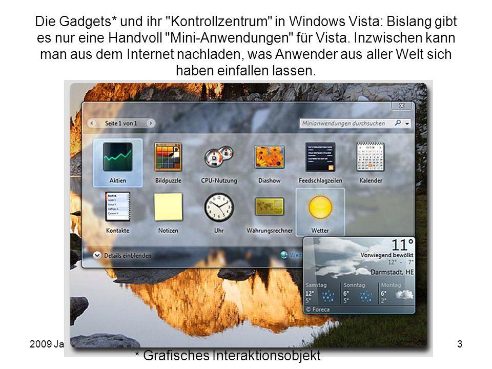 2009 JanuarEinführung in die Arbeit mit dem PC3 Die Gadgets* und ihr Kontrollzentrum in Windows Vista: Bislang gibt es nur eine Handvoll Mini-Anwendungen für Vista.