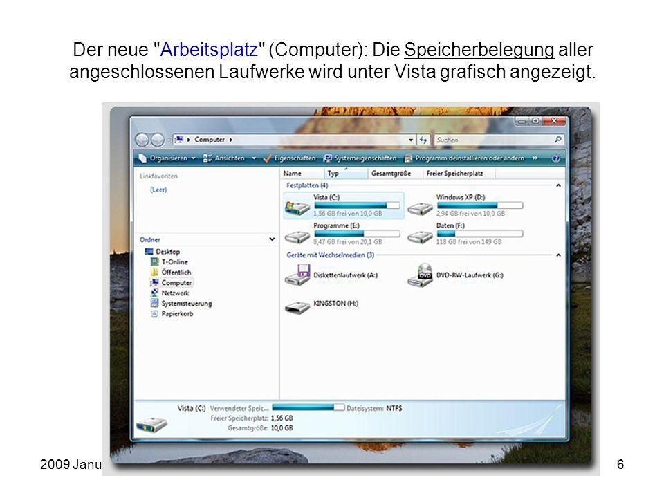 2009 JanuarEinführung in die Arbeit mit dem PC6 Der neue Arbeitsplatz (Computer): Die Speicherbelegung aller angeschlossenen Laufwerke wird unter Vista grafisch angezeigt.