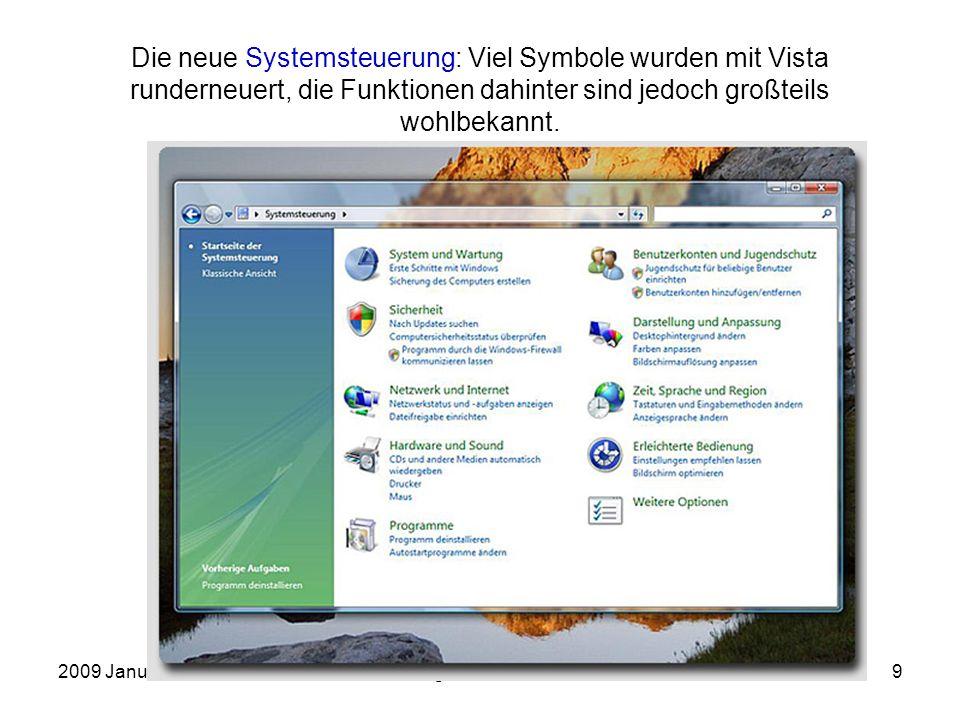 2009 JanuarEinführung in die Arbeit mit dem PC9 Die neue Systemsteuerung: Viel Symbole wurden mit Vista runderneuert, die Funktionen dahinter sind jedoch großteils wohlbekannt.