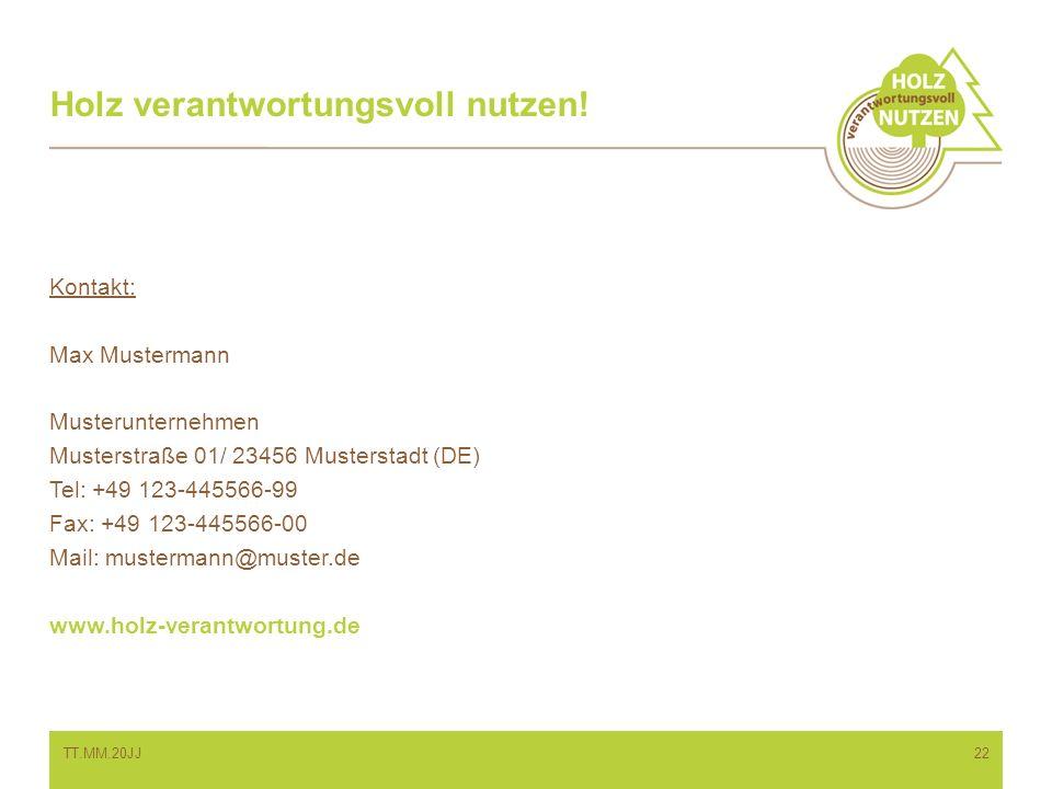 Holz verantwortungsvoll nutzen! Kontakt: Max Mustermann Musterunternehmen Musterstraße 01/ 23456 Musterstadt (DE) Tel: +49 123-445566-99 Fax: +49 123-