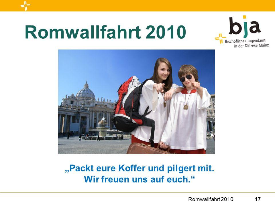 Romwallfahrt 201017 Romwallfahrt 2010 Packt eure Koffer und pilgert mit. Wir freuen uns auf euch.