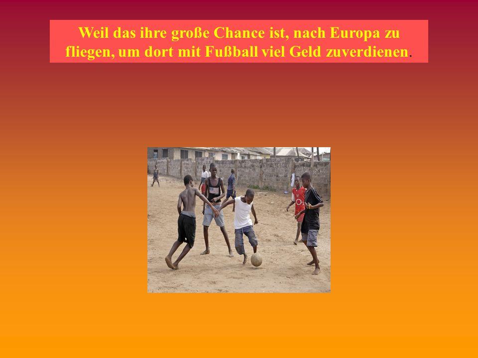 Fußball in Afrika Fußball ist für die Kinder in Afrika sehr wichtig: