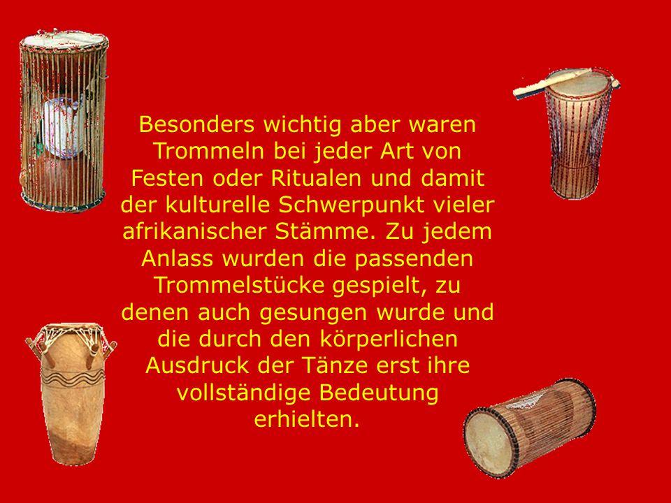 AFRIKANISCHE TROMMELN Das Spielen der Trommeln diente früher unter anderem der Sprach - und Nachrichtenübermittlung