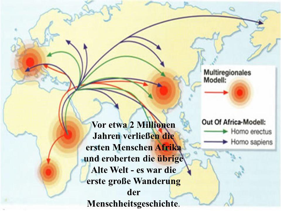 Vor etwa 2 Millionen Jahren verließen die ersten Menschen Afrika und eroberten die übrige Alte Welt - es war die erste große Wanderung der Menschheitsgeschichte.