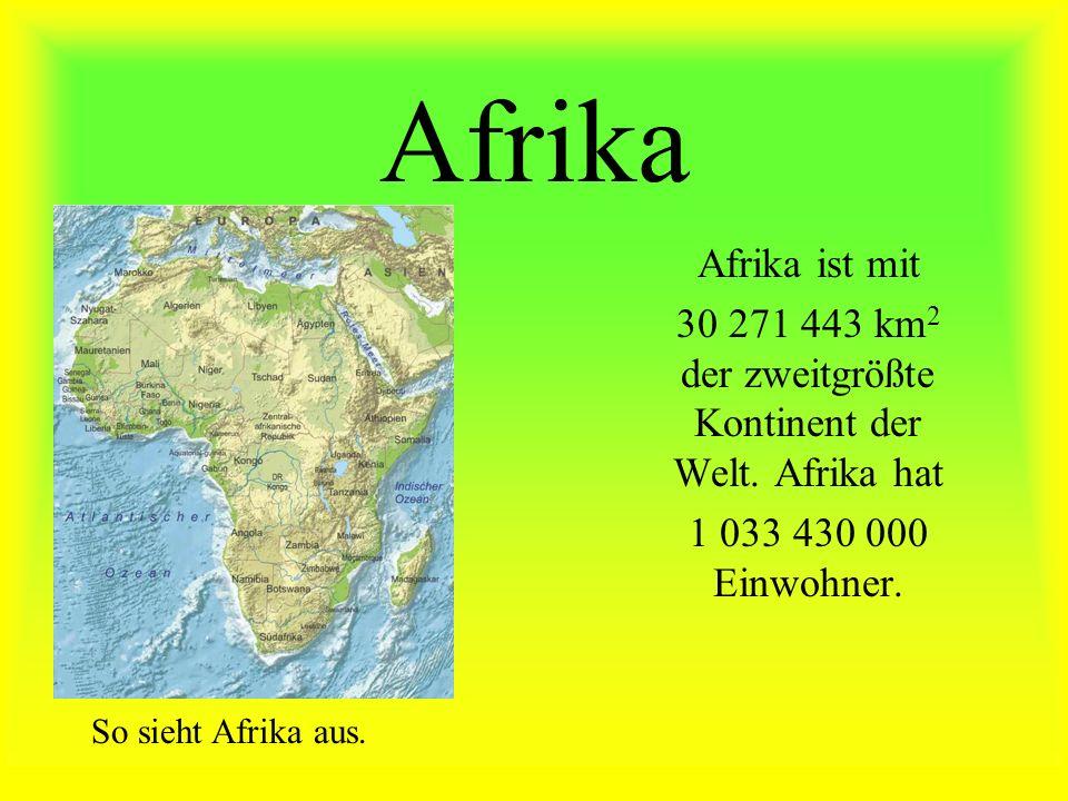 Afrika ist mit 30 271 443 km 2 der zweitgrößte Kontinent der Welt.
