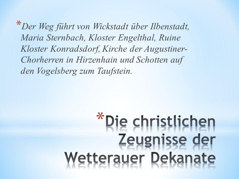 * Der Weg führt von Wickstadt über Ilbenstadt, Maria Sternbach, Kloster Engelthal, Ruine Kloster Konradsdorf, Kirche der Augustiner- Chorherren in Hir