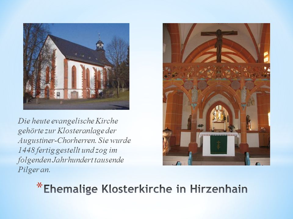 Die heute evangelische Kirche gehörte zur Klosteranlage der Augustiner-Chorherren. Sie wurde 1448 fertig gestellt und zog im folgenden Jahrhundert tau