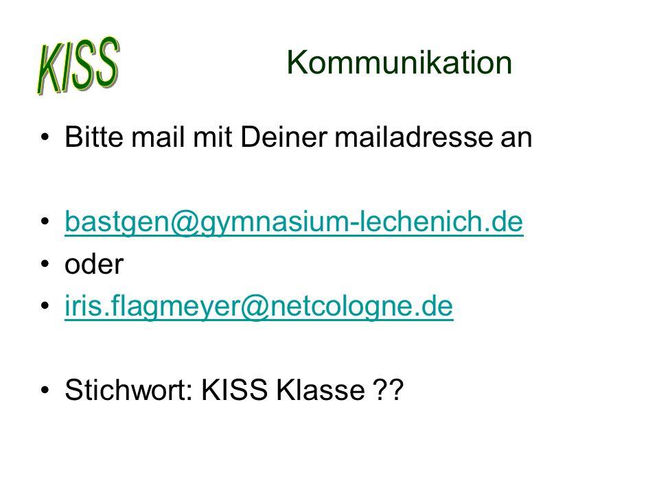 Kommunikation Bitte mail mit Deiner mailadresse an bastgen@gymnasium-lechenich.de oder iris.flagmeyer@netcologne.de Stichwort: KISS Klasse ??