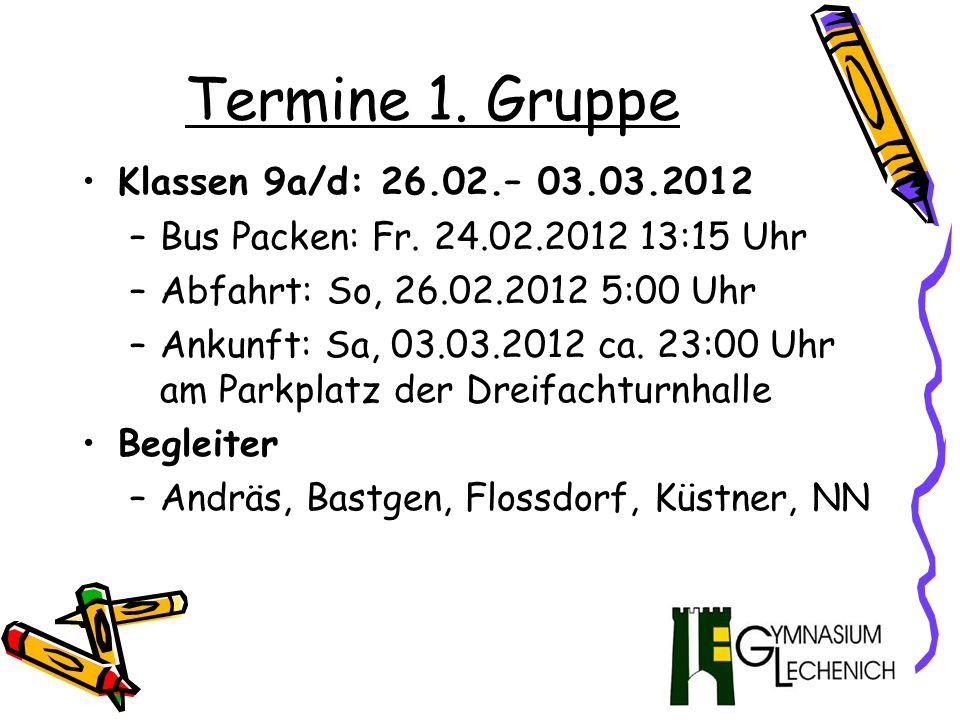 Termine 1.Gruppe Klassen 9a/d: 26.02.– 03.03.2012 –Bus Packen: Fr.
