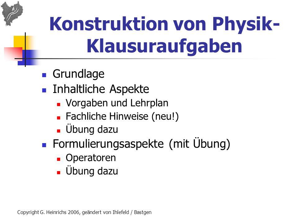 Konstruktion von Physik- Klausuraufgaben Grundlage Inhaltliche Aspekte Vorgaben und Lehrplan Fachliche Hinweise (neu!) Übung dazu Formulierungsaspekte