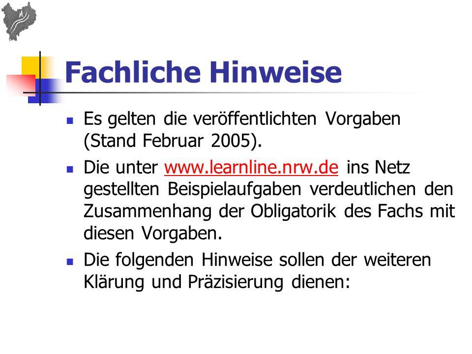 Fachliche Hinweise Es gelten die veröffentlichten Vorgaben (Stand Februar 2005). Die unter www.learnline.nrw.de ins Netz gestellten Beispielaufgaben v