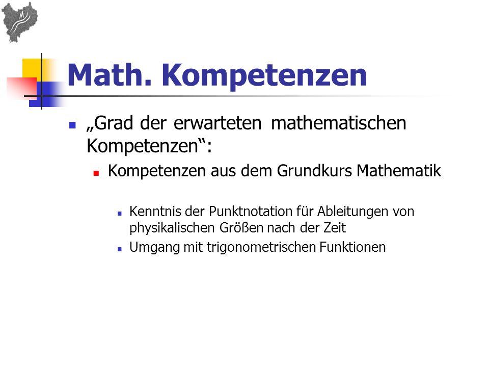 Math. Kompetenzen Grad der erwarteten mathematischen Kompetenzen: Kompetenzen aus dem Grundkurs Mathematik Kenntnis der Punktnotation für Ableitungen