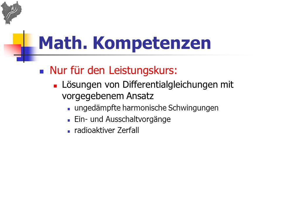 Math. Kompetenzen Nur für den Leistungskurs: Lösungen von Differentialgleichungen mit vorgegebenem Ansatz ungedämpfte harmonische Schwingungen Ein- un