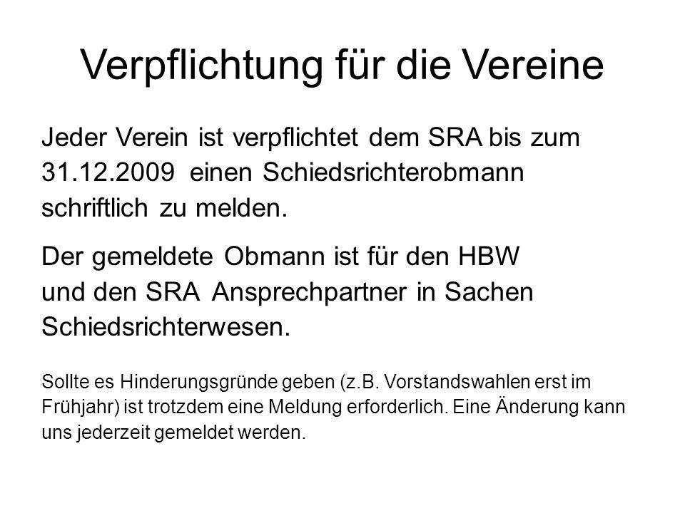 Verpflichtung für die Vereine Jeder Verein ist verpflichtet dem SRA bis zum 31.12.2009 einen Schiedsrichterobmann schriftlich zu melden.
