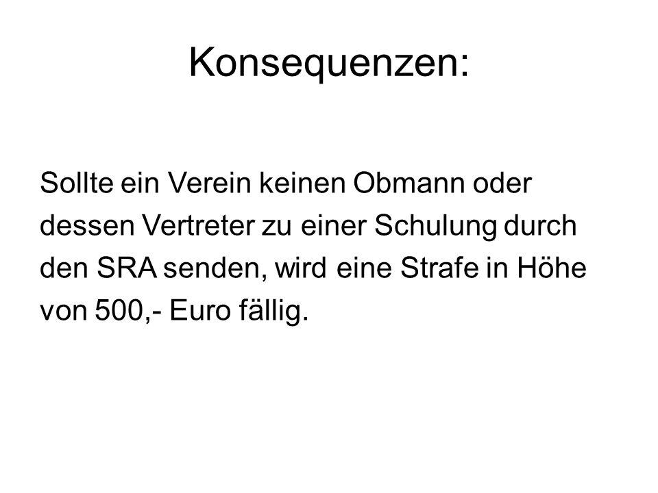 Konsequenzen: Sollte ein Verein keinen Obmann oder dessen Vertreter zu einer Schulung durch den SRA senden, wird eine Strafe in Höhe von 500,- Euro fällig.