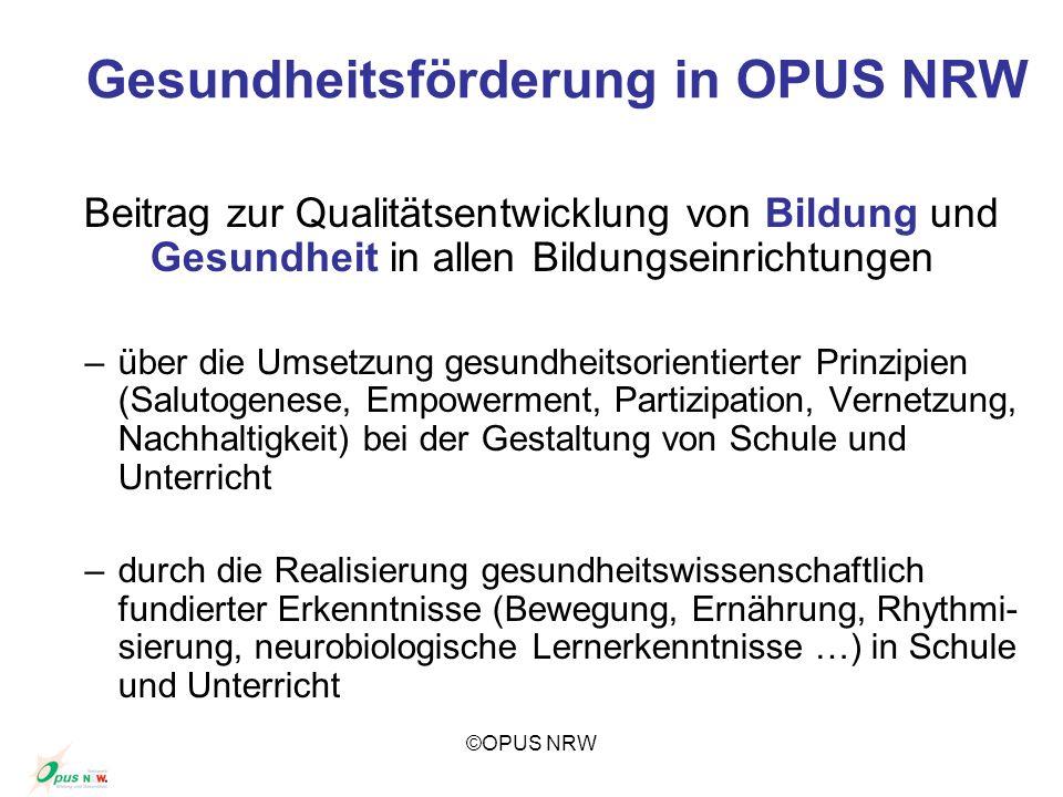 ©OPUS NRW Gesundheitsförderung in OPUS NRW Beitrag zur Qualitätsentwicklung von Bildung und Gesundheit in allen Bildungseinrichtungen –über die Umsetz