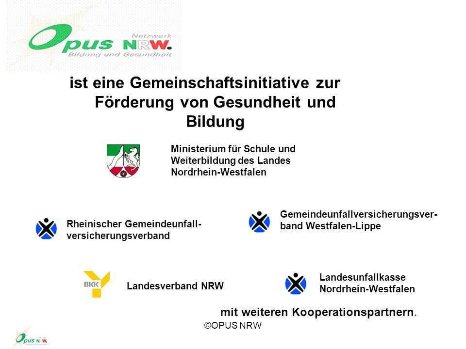 ©OPUS NRW ist eine Gemeinschaftsinitiative zur Förderung von Gesundheit und Bildung Rheinischer Gemeindeunfall- versicherungsverband Gemeindeunfallver