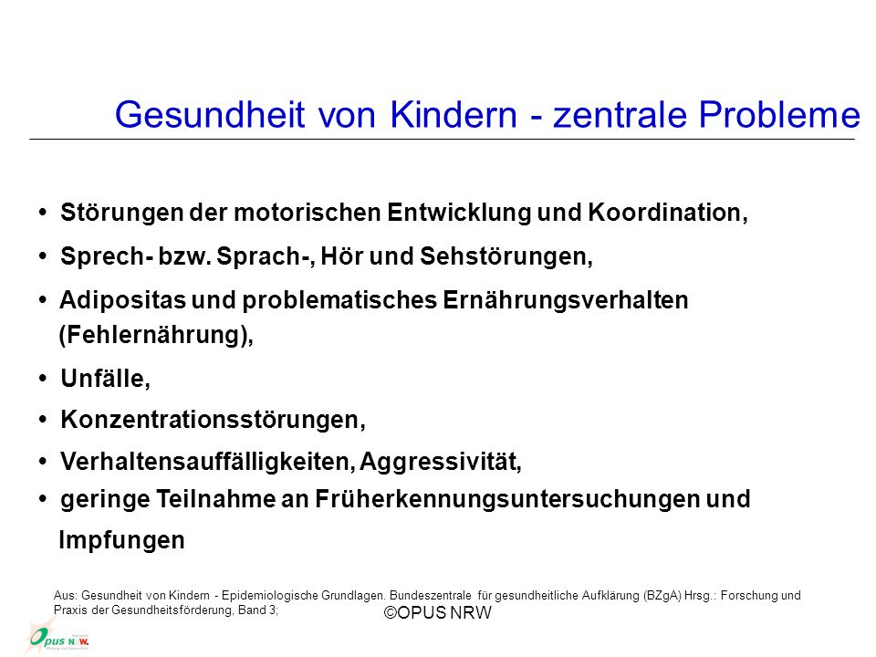 ©OPUS NRW Aus: Gesundheit von Kindern - Epidemiologische Grundlagen. Bundeszentrale für gesundheitliche Aufklärung (BZgA) Hrsg.: Forschung und Praxis