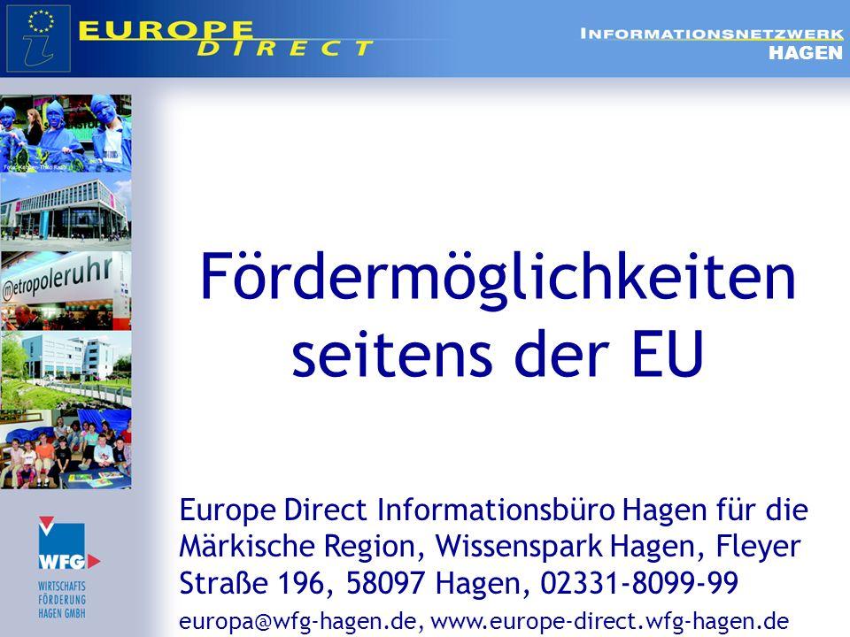 Fördermöglichkeiten seitens der EU HAGEN Europe Direct Informationsbüro Hagen für die Märkische Region, Wissenspark Hagen, Fleyer Straße 196, 58097 Ha