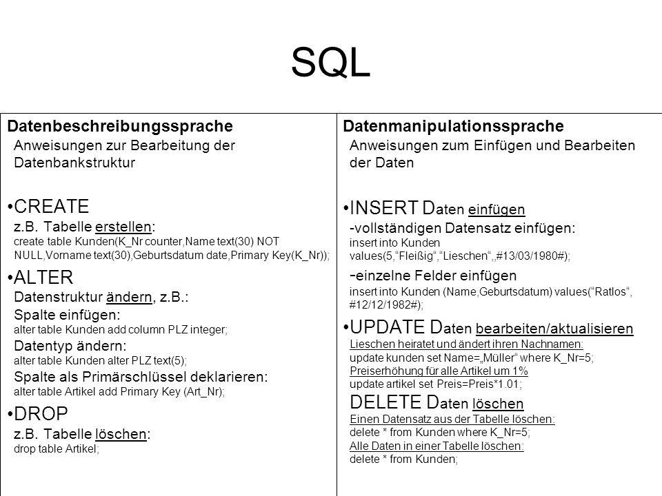 SQL Erstellen von Auswahlabfragen Auswahl von Datenfeldern aus 1 oder mehreren Tabellen; Auswahl von Datensätzen SELECT Feld(er) FROM Tabelle(n) WHERE Kriterien ______ =optional Einfache Beispiele: SELECT * FROM Kunden; SELECT Name, Vorname FROM Kunden; SELECT Name, Vorname FROM Kunden WHERE KNr=5; Operatoren: BETWEEN SELECT Name, Vorname FROM Kunden WHERE KNr BETWEEN 5 and 10; (SELECT Name, Vorname FROM Kunden WHERE KNr>=5 and KNr<=10); IN SELECT Name, Vorname FROM Kunden WHERE KNr IN(12,21,15); (SELECT Name, Vorname FROM Kunden WHERE KNr=12 or KNr=21 or KNr=15;) LIKE SELECT Name, Vorname FROM Kunden WHERE Name LIKE B*; SELECT Name, Vorname,Geburtsdatum FROM Kunden WHERE Geburtsdatum LIKE *.12.*; (Alle im Juni geborenen Kunden)