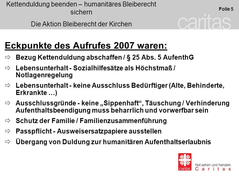 Kettenduldung beenden – humanitäres Bleiberecht sichern Die Aktion Bleiberecht der Kirchen Folie 5 Eckpunkte des Aufrufes 2007 waren: Bezug Kettenduld