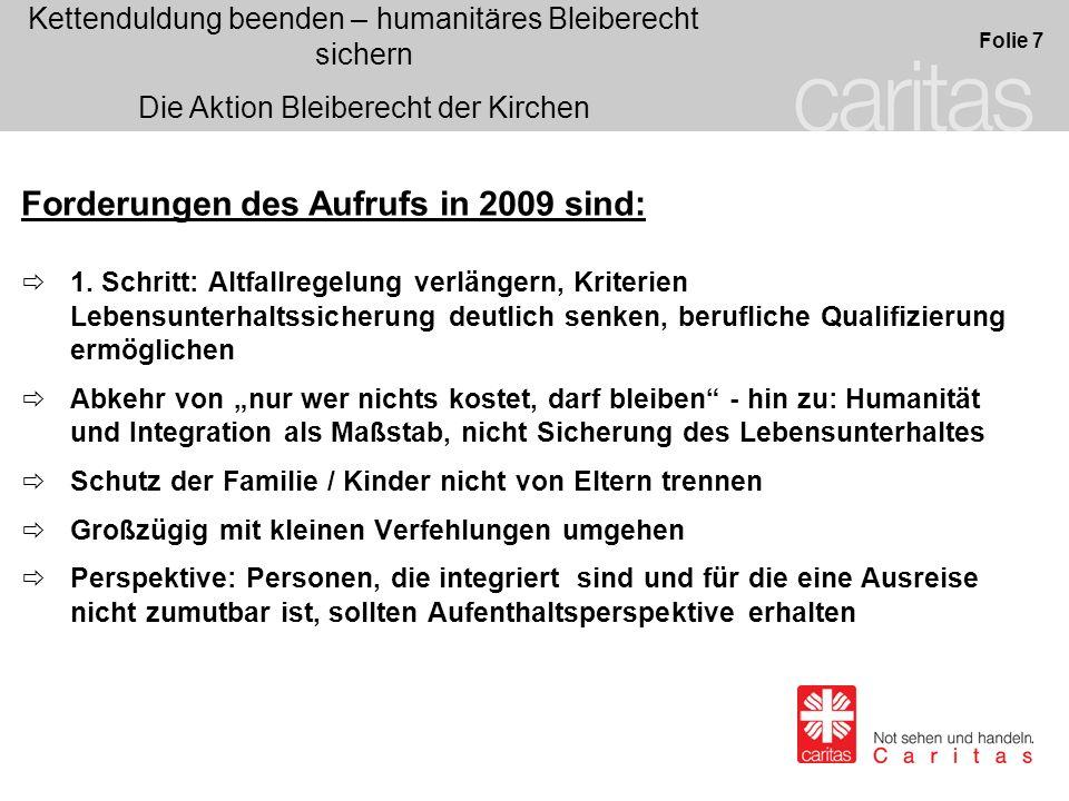 Kettenduldung beenden – humanitäres Bleiberecht sichern Die Aktion Bleiberecht der Kirchen Folie 7 Forderungen des Aufrufs in 2009 sind: 1. Schritt: A