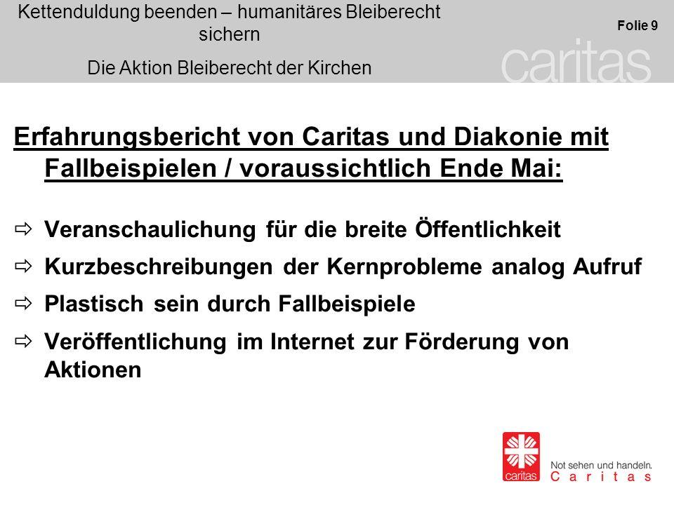 Kettenduldung beenden – humanitäres Bleiberecht sichern Die Aktion Bleiberecht der Kirchen Folie 9 Erfahrungsbericht von Caritas und Diakonie mit Fall