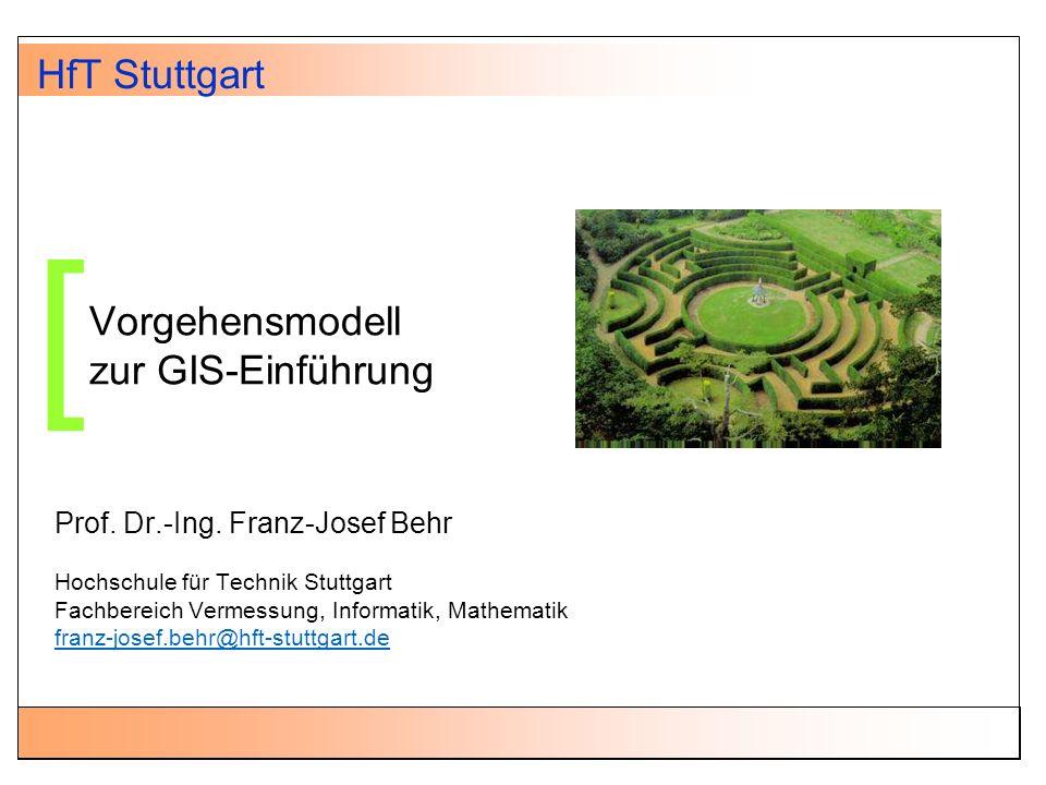 Vorgehensmodell zur GIS-Einführung Prof. Dr.-Ing. Franz-Josef Behr Hochschule für Technik Stuttgart Fachbereich Vermessung, Informatik, Mathematik fra