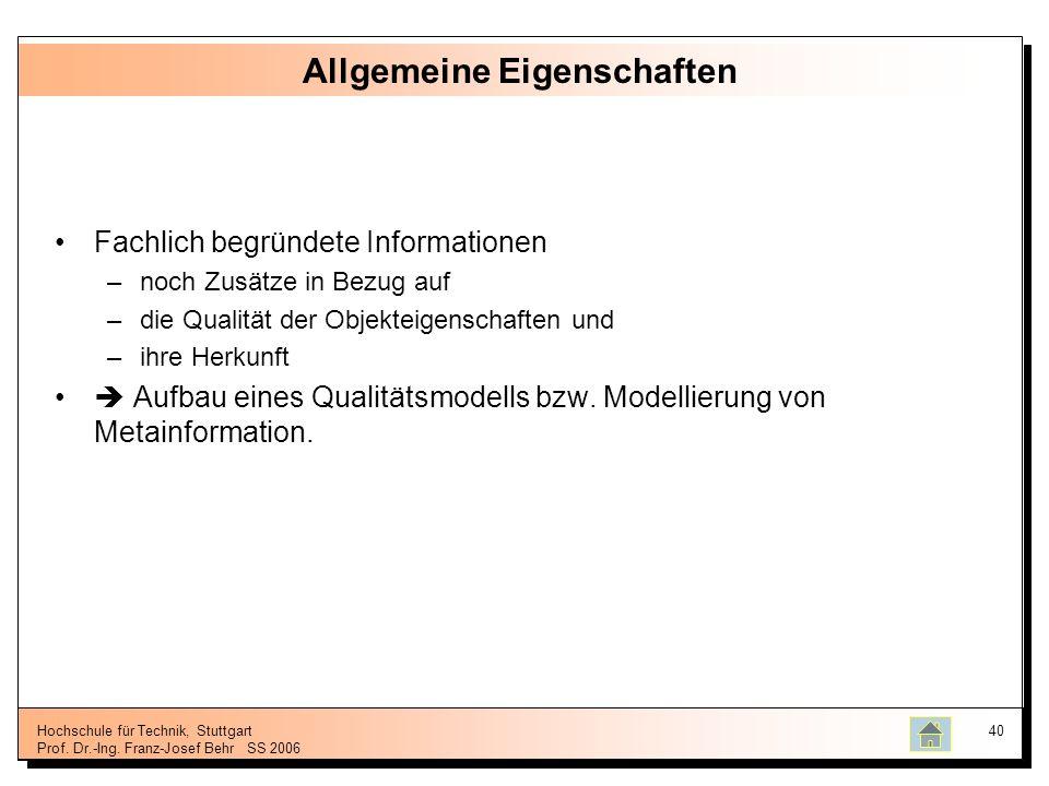 Hochschule für Technik, Stuttgart Prof. Dr.-Ing. Franz-Josef BehrSS 2006 40 Allgemeine Eigenschaften Fachlich begründete Informationen –noch Zusätze i
