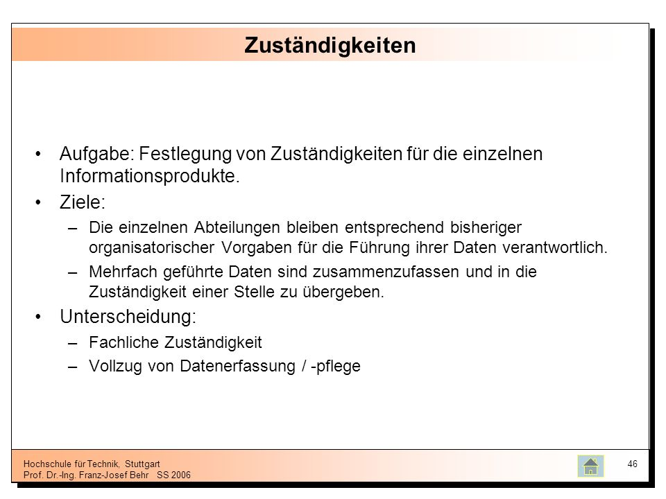 Hochschule für Technik, Stuttgart Prof. Dr.-Ing. Franz-Josef BehrSS 2006 46 Zuständigkeiten Aufgabe: Festlegung von Zuständigkeiten für die einzelnen