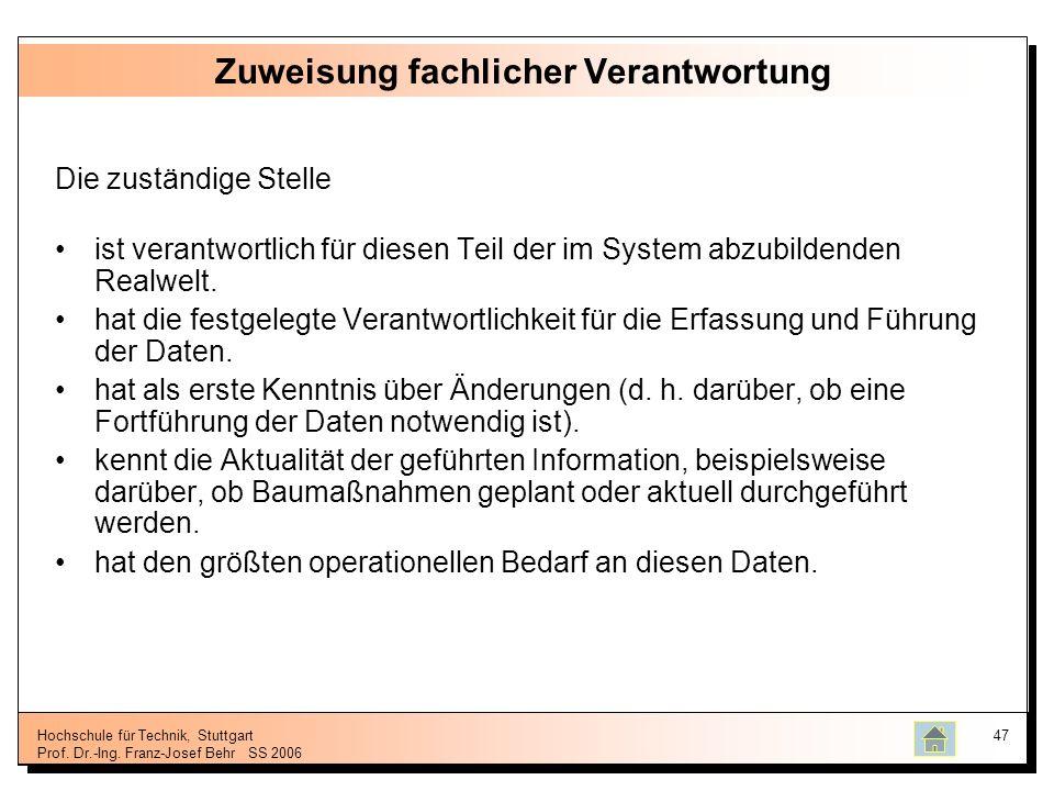 Hochschule für Technik, Stuttgart Prof. Dr.-Ing. Franz-Josef BehrSS 2006 47 Zuweisung fachlicher Verantwortung Die zuständige Stelle ist verantwortlic