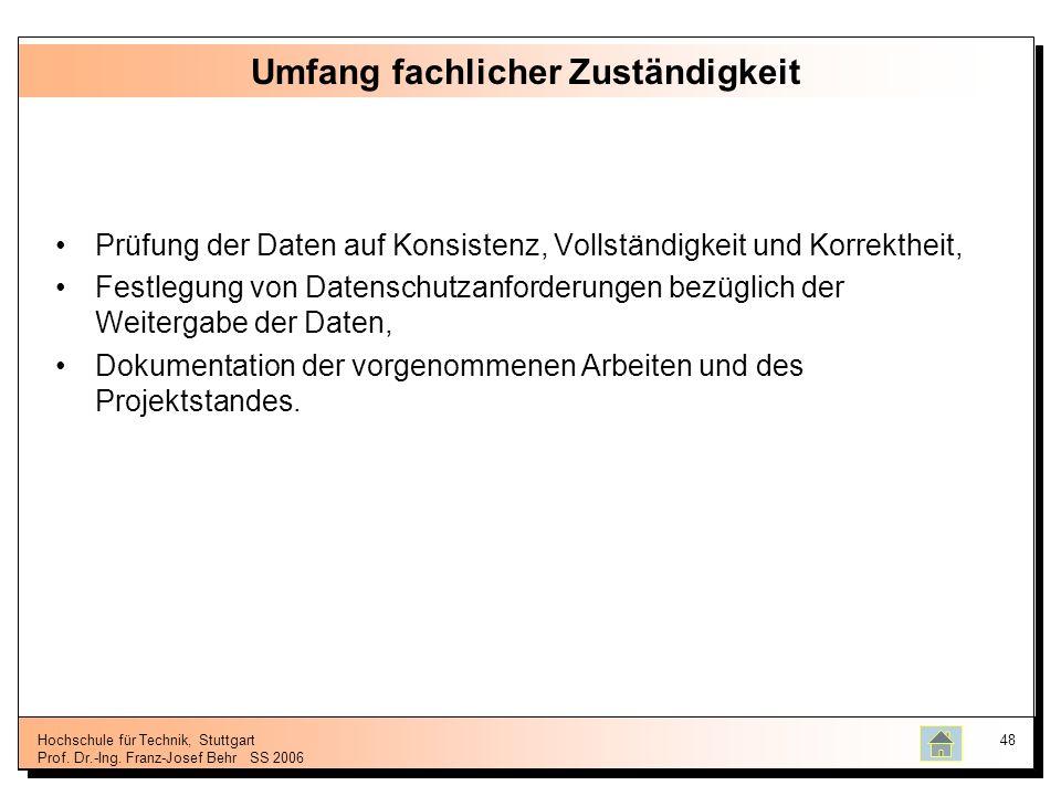Hochschule für Technik, Stuttgart Prof. Dr.-Ing. Franz-Josef BehrSS 2006 48 Umfang fachlicher Zuständigkeit Prüfung der Daten auf Konsistenz, Vollstän