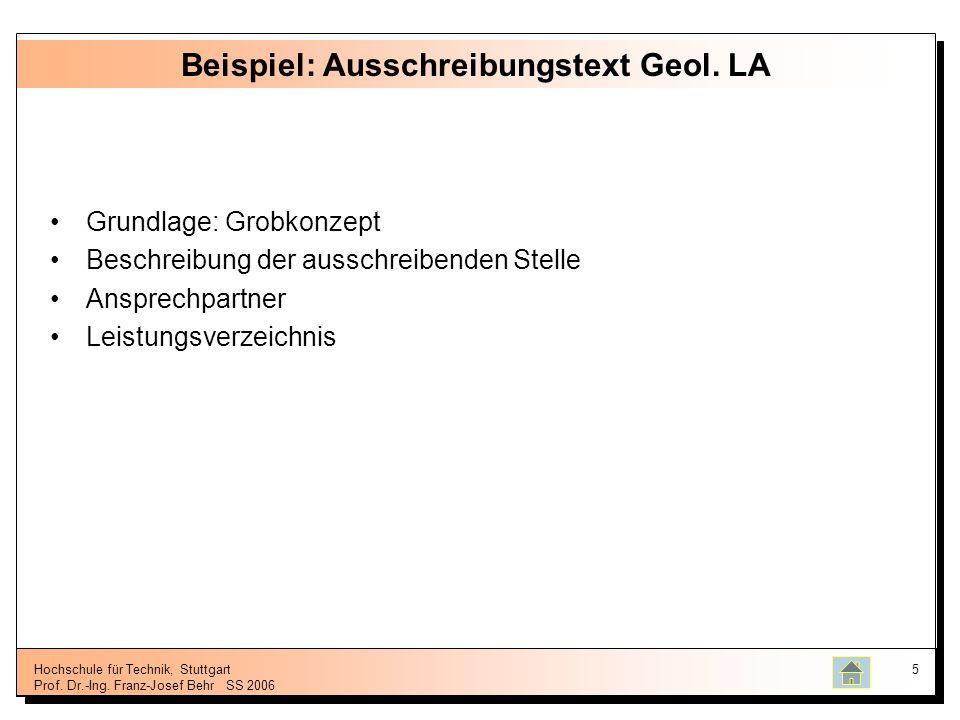 Hochschule für Technik, Stuttgart Prof. Dr.-Ing. Franz-Josef BehrSS 2006 5 Beispiel: Ausschreibungstext Geol. LA Grundlage: Grobkonzept Beschreibung d
