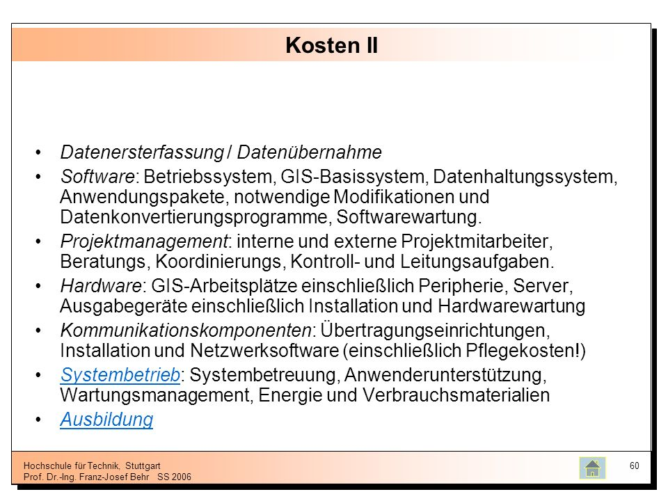 Hochschule für Technik, Stuttgart Prof. Dr.-Ing. Franz-Josef BehrSS 2006 60 Kosten II Datenersterfassung / Datenübernahme Software: Betriebssystem, GI
