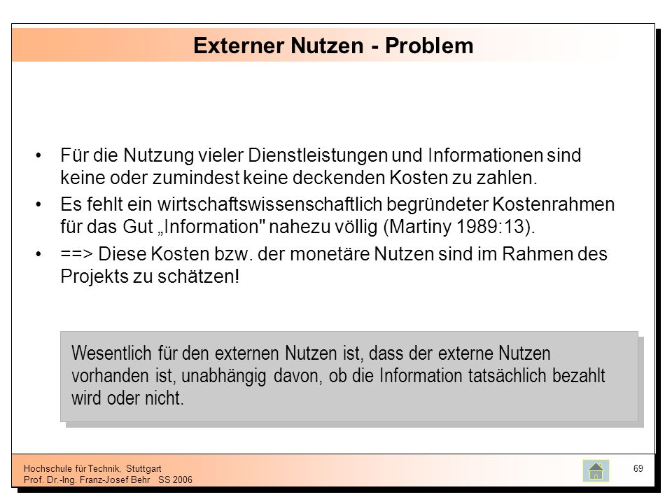 Hochschule für Technik, Stuttgart Prof. Dr.-Ing. Franz-Josef BehrSS 2006 69 Externer Nutzen - Problem Für die Nutzung vieler Dienstleistungen und Info