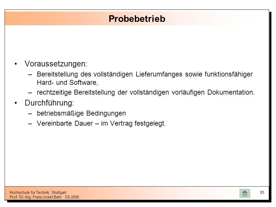 Hochschule für Technik, Stuttgart Prof. Dr.-Ing. Franz-Josef BehrSS 2006 85 Probebetrieb Voraussetzungen: –Bereitstellung des vollständigen Lieferumfa